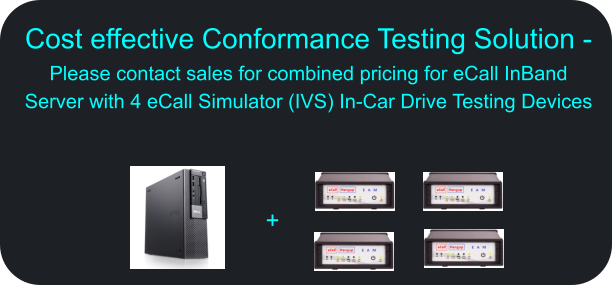 Cost effective Conformance Testing Solution - Please contact sales for combined pricing for eCall InBand Server with 4 eCall Simulator (IVS) In-Car Drive Testing Devices +